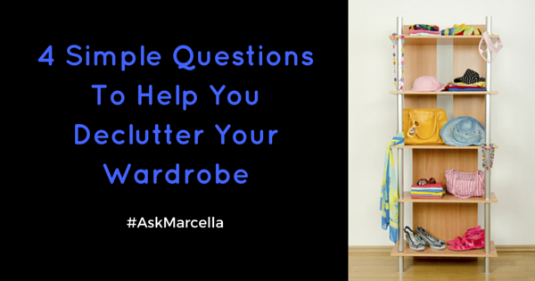 4 Simple Questions To Help You Declutter Your Wardrobe